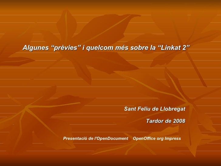 """Algunes """"prèvies"""" i quelcom més sobre la """"Linkat 2"""" Sant Feliu de Llobregat Tardor de 2008 Presentació de l'OpenDocument  ..."""