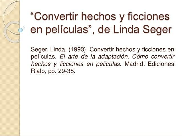 """""""Convertir hechos y ficciones en películas"""", de Linda Seger Seger, Linda. (1993). Convertir hechos y ficciones en película..."""