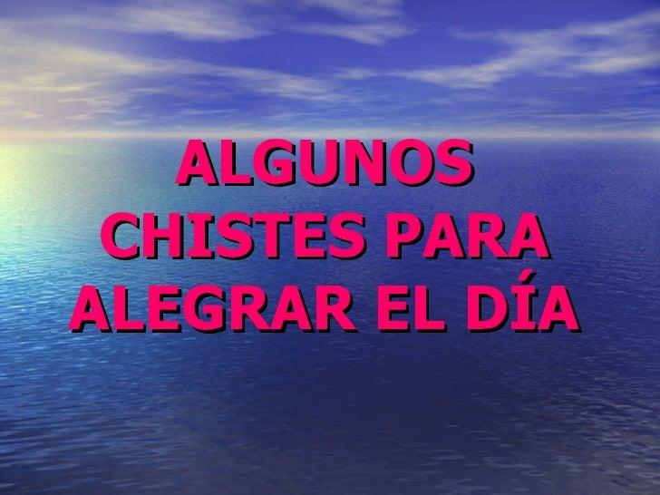 ALGUNOS CHISTES PARA ALEGRAR EL DÍA
