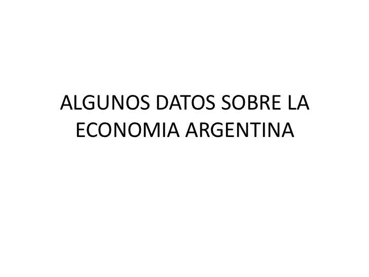 ALGUNOS DATOS SOBRE LA ECONOMIA ARGENTINA