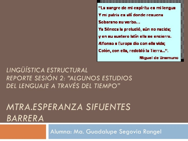 """LINGÜÍSTICA ESTRUCTURAL REPORTE SESIÓN 2: """"ALGUNOS ESTUDIOS DEL LENGUAJE A TRAVÉS DEL TIEMPO"""" MTRA.ESPERANZA SIFUENTES BAR..."""