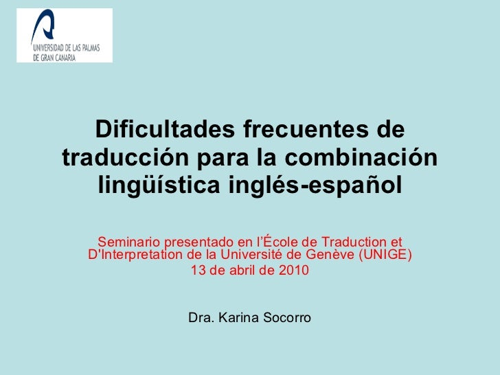 Dificultades frecuentes de traducción para la combinación lingüística inglés-español Seminario presentado en l'École de Tr...