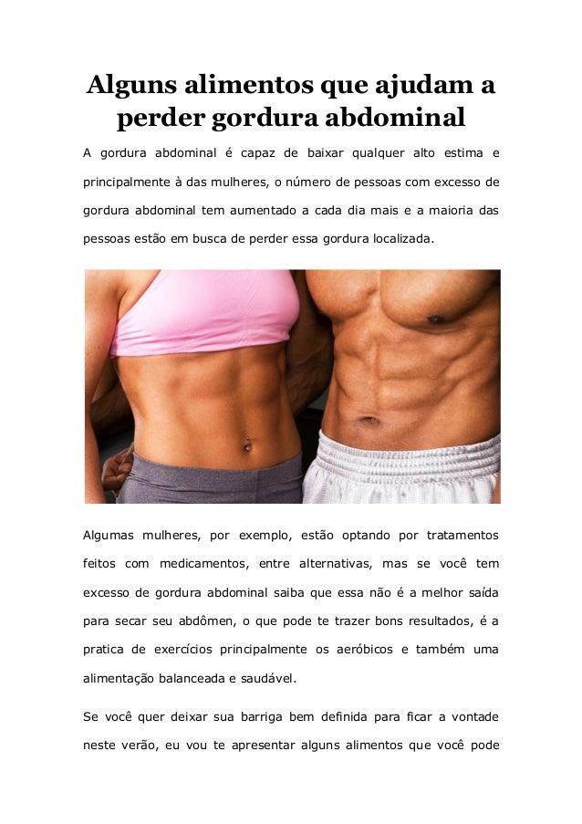 Alguns alimentos que ajudam a perder gordura abdominal A gordura abdominal é capaz de baixar qualquer alto estima e princi...