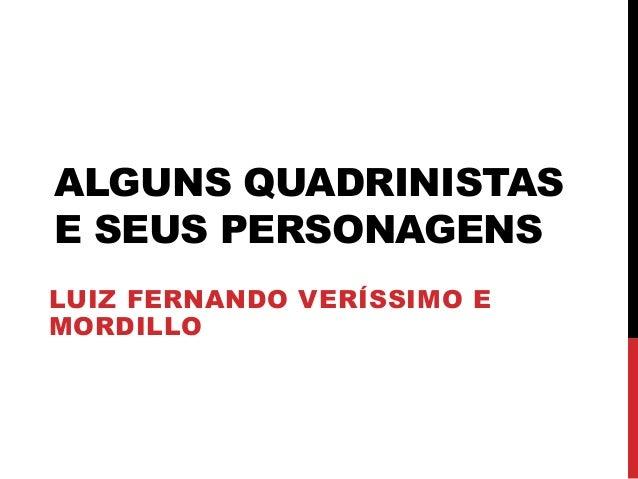 ALGUNS QUADRINISTASE SEUS PERSONAGENSLUIZ FERNANDO VERÍSSIMO EMORDILLO