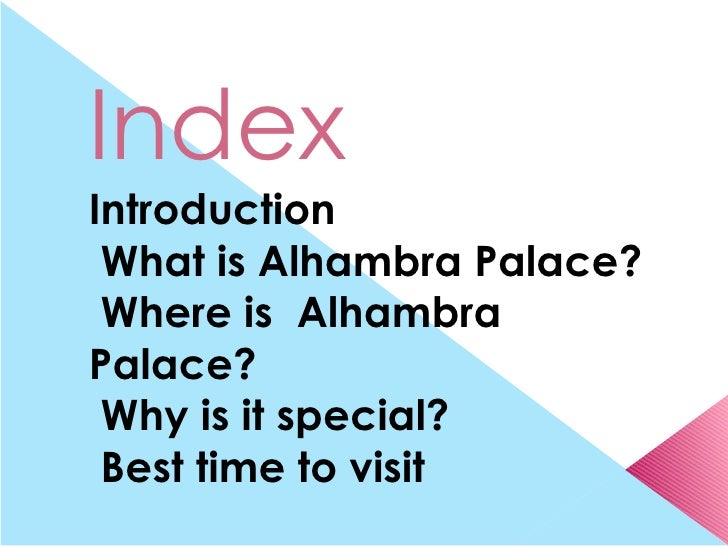 IndexIntroduction What is Alhambra Palace? Where is AlhambraPalace? Why is it special? Best time to visit What to see