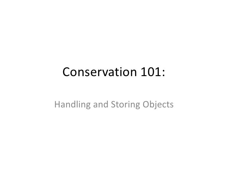 Conservation 101:<br />Handling and Storing Objects<br />