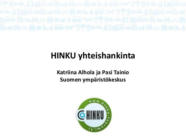 HINKU yhteishankinta Katriina Alhola ja Pasi Tainio Suomen ympäristökeskus