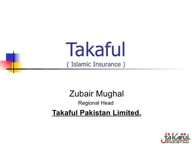 Takaful ( Islamic Insurance ) Zubair Mughal Regional Head  Takaful Pakistan Limited.