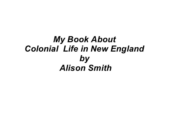 My Book About  Colonial  Life in New England  by  Alison Smith