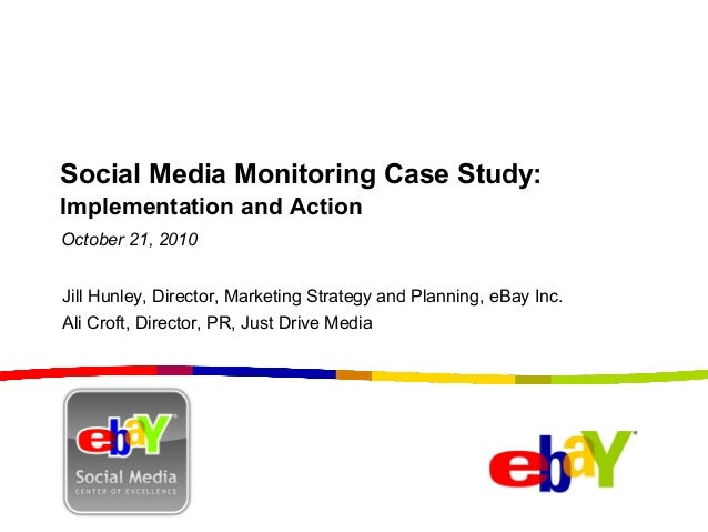 Social Media Monitoring Case Study: Implementation and Action Jill Hunley, Director, Marketing Strategy and Planning, eBay...