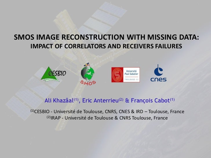 SMOS IMAGE RECONSTRUCTION WITH MISSING DATA:   IMPACT OF CORRELATORS AND RECEIVERS FAILURES         Ali Khazâal(1), Eric A...