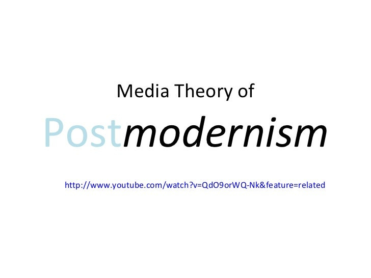 Media Theory of  Post modernism http://www.youtube.com/watch?v=QdO9orWQ-Nk&feature=related
