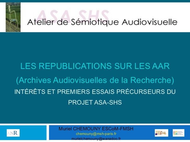 """COLLOQUE """"Archives Audiovisuelles : nouveaux usages, nouveaux enjeux pour la recherche et l'éducation"""" : intervention du 5/12/2011 « Les republications sur les AAR : intérêts et premiers essais précurseurs du projet ANR ASA‐SHS »"""