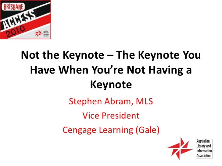 Not the Keynote – The Keynote You Have When You're Not Having a Keynote<br />Stephen Abram, MLS<br />Vice President<br />C...