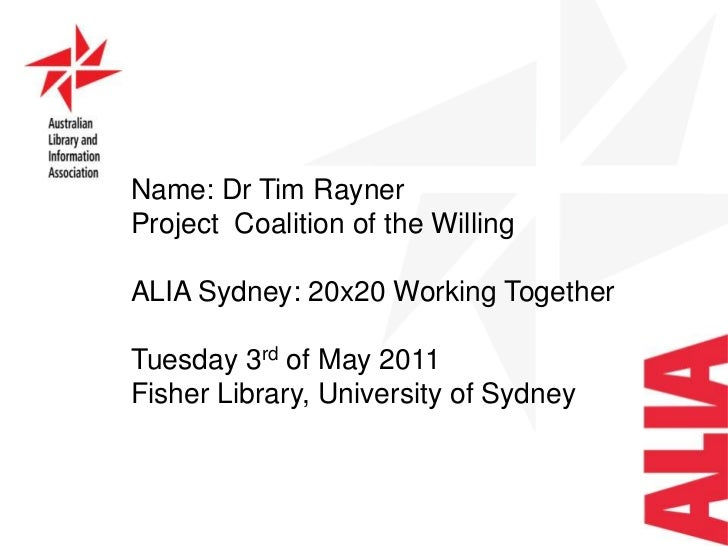 Name: Dr Tim Rayner<br />Project  Coalition of the Willing<br />ALIA Sydney: 20x20 Working Together <br />Tuesday 3rd of M...