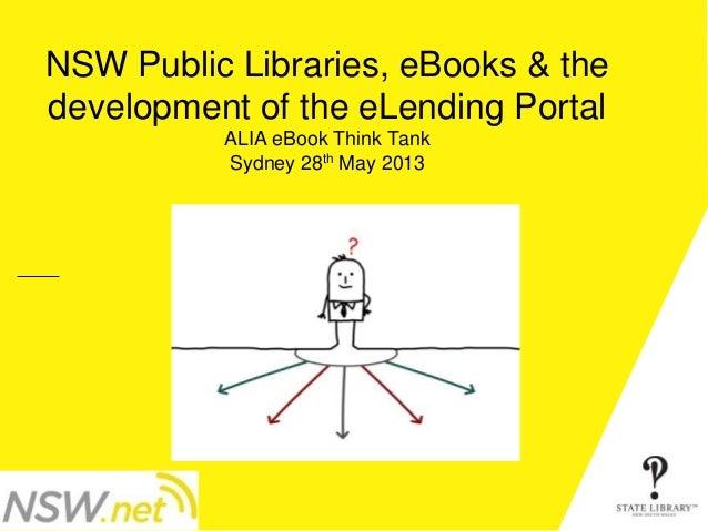 NSW Public Libraries, eBooks & the development of the eLending Portal ALIA eBook Think Tank Sydney 28th May 2013 P&D-3152-...