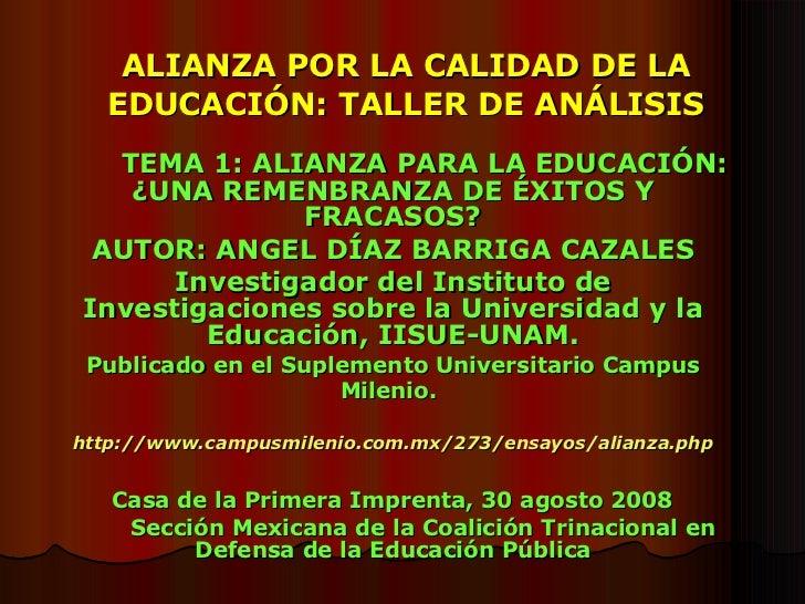 ALIANZA POR LA CALIDAD DE LA EDUCACIÓN: TALLER DE ANÁLISIS TEMA 1: ALIANZA PARA LA EDUCACIÓN: ¿UNA REMENBRANZA DE ÉXITOS Y...