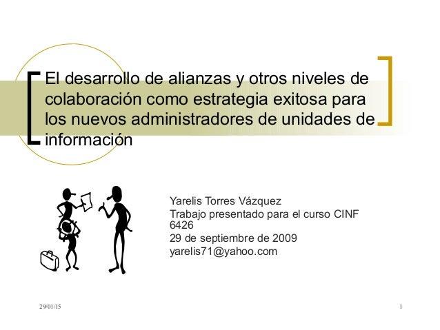 29/01/15 1 El desarrollo de alianzas y otros niveles de colaboración como estrategia exitosa para los nuevos administrador...