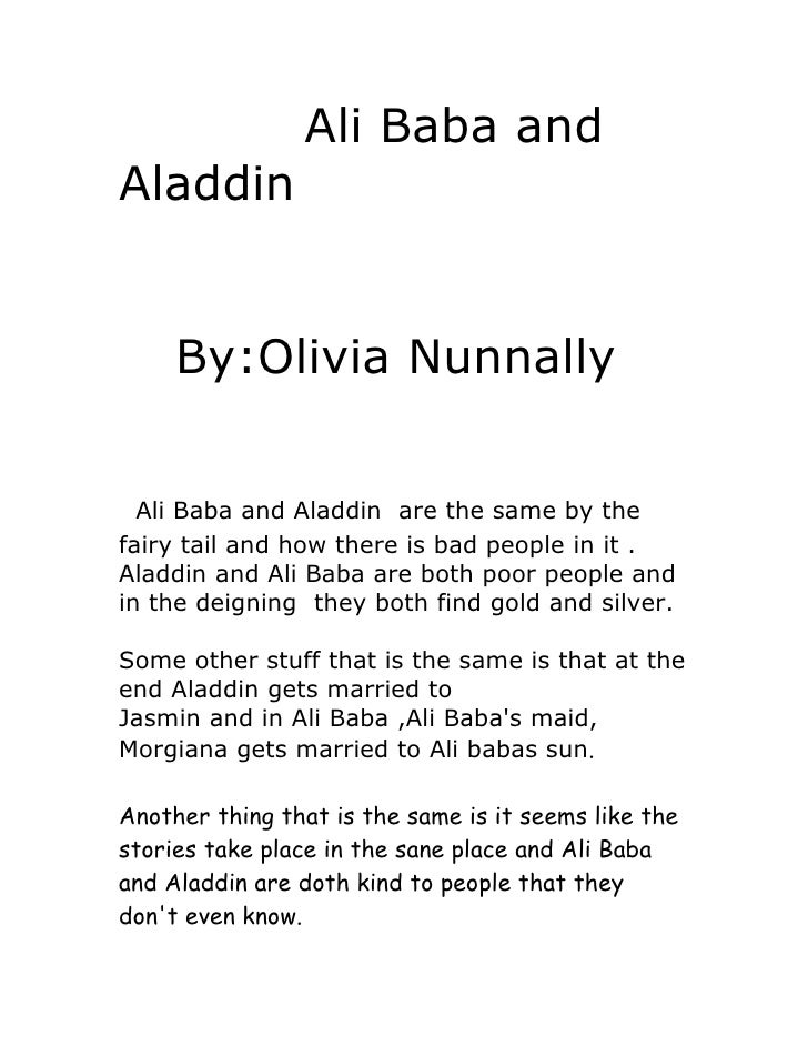 Ali Baba and Aladdin        By:Olivia Nunnally     Ali Baba and Aladdin are the same by the fairy tail and how there is ba...