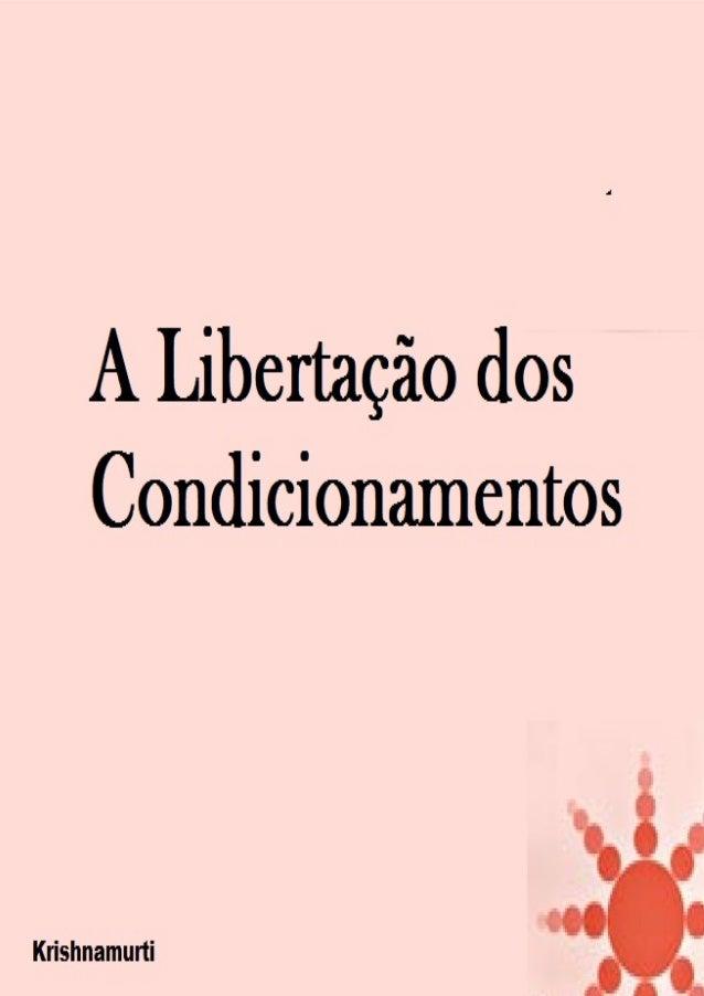 J. KRISHNAMURTI A LIBERTAÇÃO DOS CONDICIONAMENTOS Título do original: Talks in Saanen – 1968 Authentic Report Sumário A Cr...