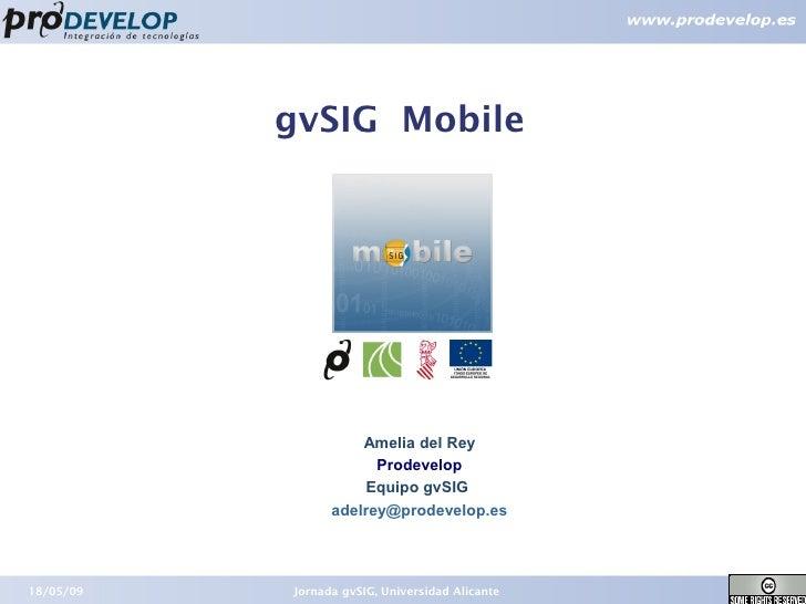 gvSIG Mobile                          Amelia del Rey                        Prodevelop                      Equipo gvSIG  ...