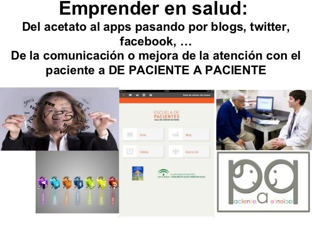 Emprender en salud: Del acetato al apps pasando por blogs, twitter,                  facebook, …De la comunicación o mejor...