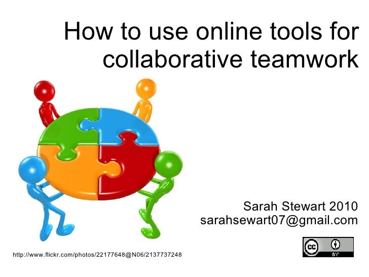 Sarah Stewart 2010 [email_address] http://www.flickr.com/photos/22177648@N06/2137737248 How to use online tools for collab...