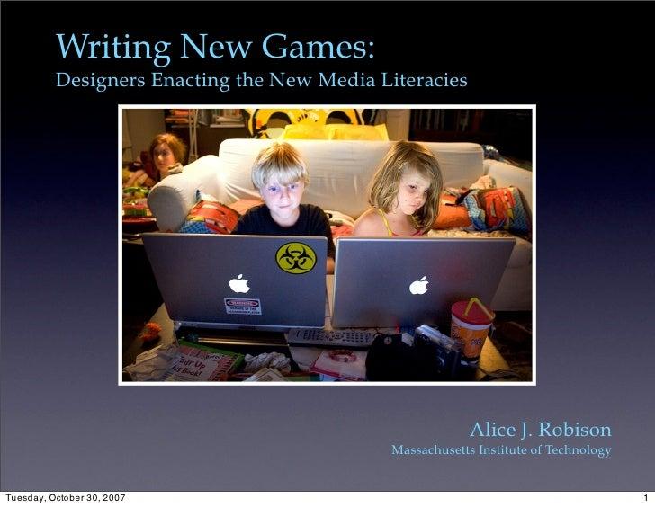 Writing New Games:           Designers Enacting the New Media Literacies                                                  ...