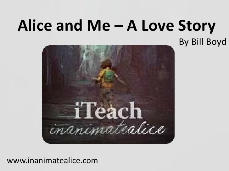 Alice and Me – A Love Story<br />By Bill Boyd<br />www.inanimatealice.com  <br />