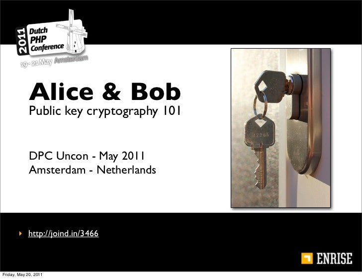 Alice & Bob             Public key cryptography 101             DPC Uncon - May 2011             Amsterdam - Netherlands  ...