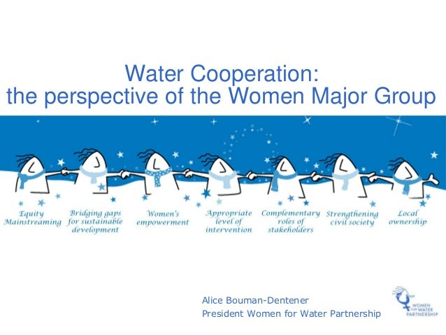 Water Cooperation:the perspective of the Women Major Group                  Alice Bouman-Dentener                  Preside...