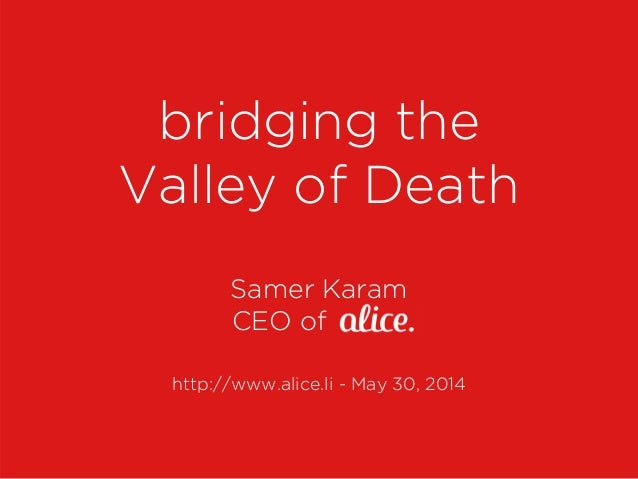http://www.alice.li - May 30, 2014 bridging the Valley of Death Samer Karam CEO of