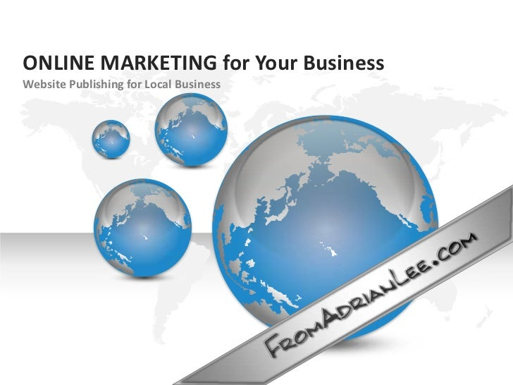 ONLINE MARKETING for Your Business<br />Website Publishing for Local Business<br />