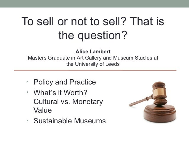 To sell or not to sell? That is        the question?                    Alice Lambert Masters Graduate in Art Gallery and ...
