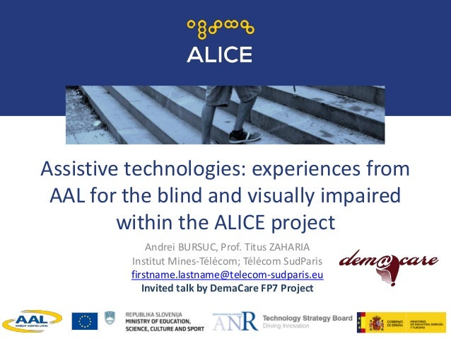 Assistive technologies: experiences from AAL for the blind and visually impaired within the ALICE project Andrei BURSUC, P...