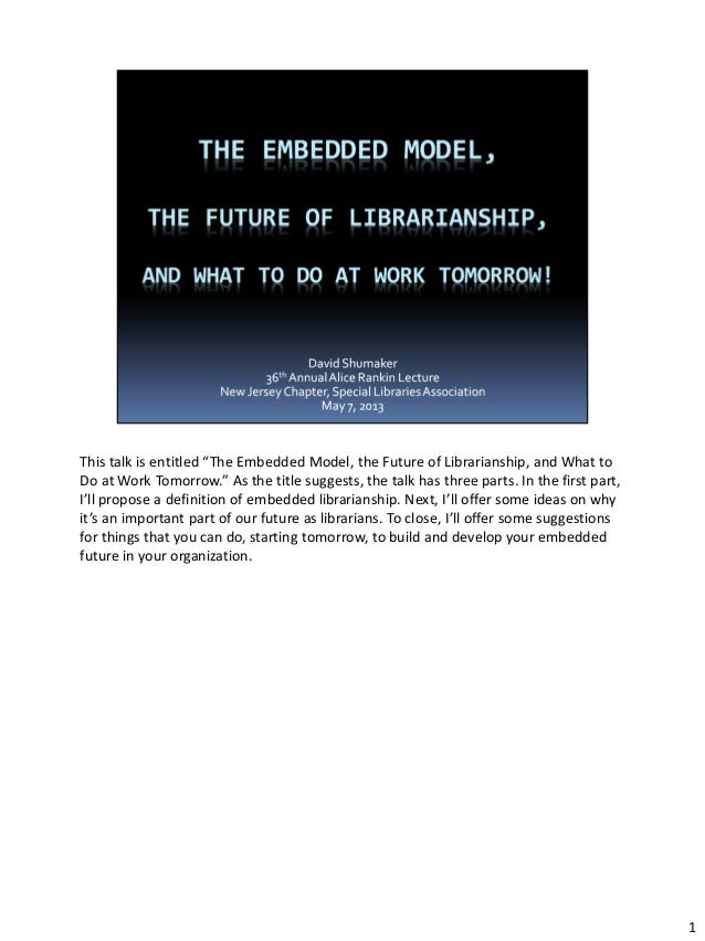 "This talk is entitled ""The Embedded Model, the Future of Librarianship, and What toDo at Work Tomorrow."" As the title sugg..."