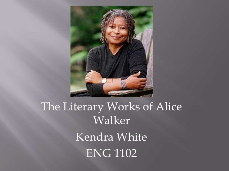 The Literary Works of Alice Walker<br />Kendra White<br />ENG 1102<br />