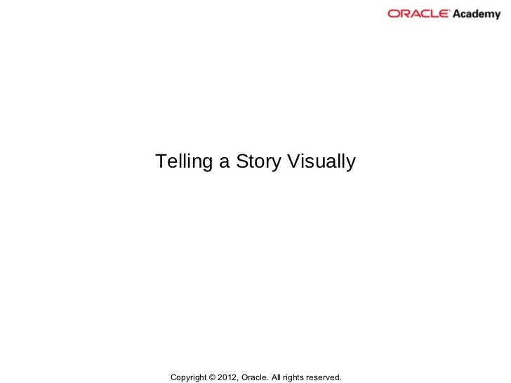 Telling a Story Visually Copyright © 2012, Oracle. All rights reserved.