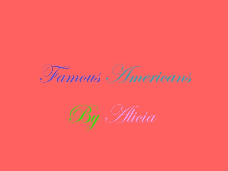 Famous Americans  By Alicia