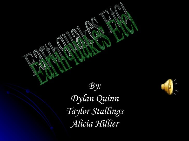 By: Dylan Quinn Taylor Stallings Alicia Hillier Earthquakes Etc.