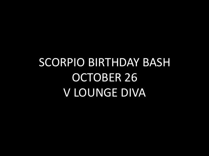 SCORPIO BIRTHDAY BASH     OCTOBER 26    V LOUNGE DIVA