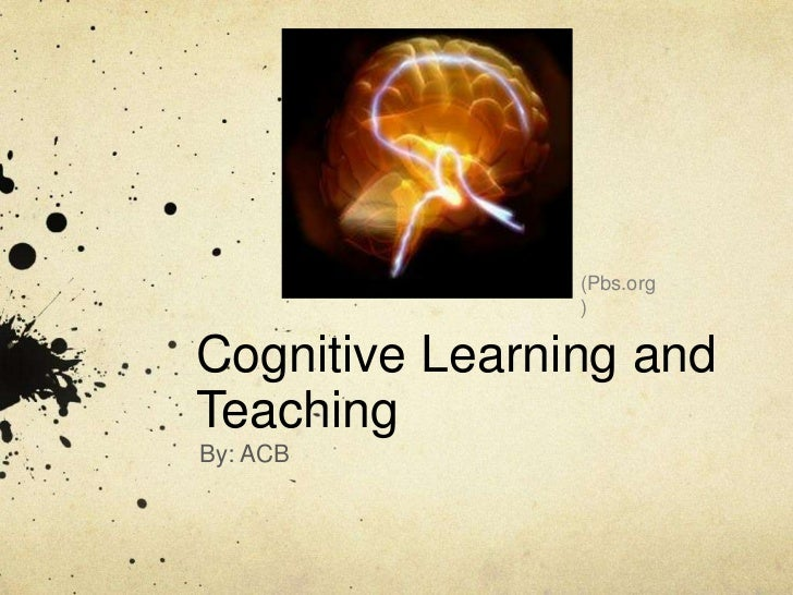 (Pbs.org                )Cognitive Learning andTeachingBy: ACB