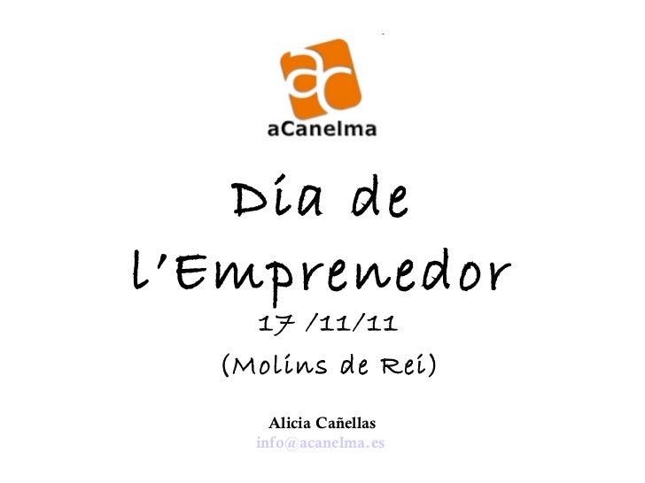 Dia de l'Emprenedor 17 /11/11 (Molins de Rei) Alicia Cañellas [email_address]