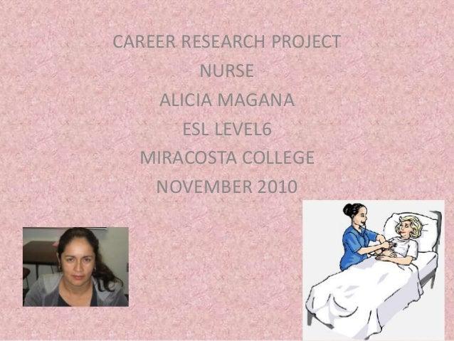 CAREER RESEARCH PROJECT NURSE ALICIA MAGANA ESL LEVEL6 MIRACOSTA COLLEGE NOVEMBER 2010