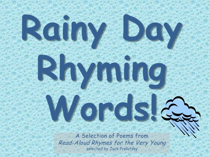 Rainy Day  Rhyming  Words!        A Selection of Poems from   Read-Aloud Rhymes for the Very Young            selected by ...