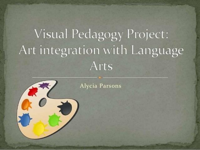 Alicia Parsons - Visual Pedagogy Project: Art integration with Language Arts