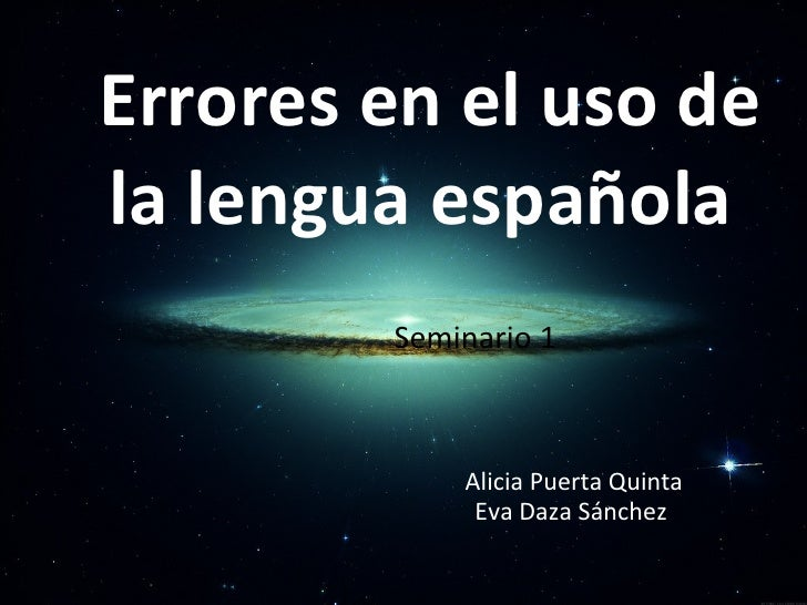 Errores en el uso de la lengua española Seminario 1   Alicia Puerta Quinta   Eva Daza Sánchez