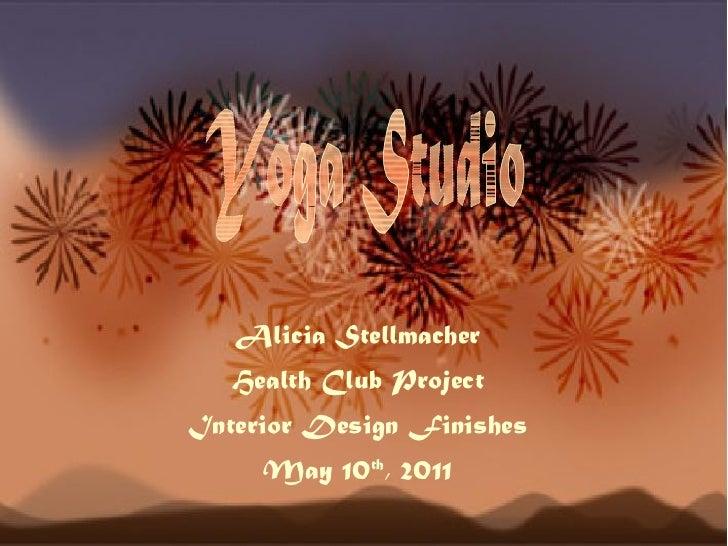 Alicia Stellmacher Health Club Project Interior Design Finishes May 10 th , 2011 Yoga Studio
