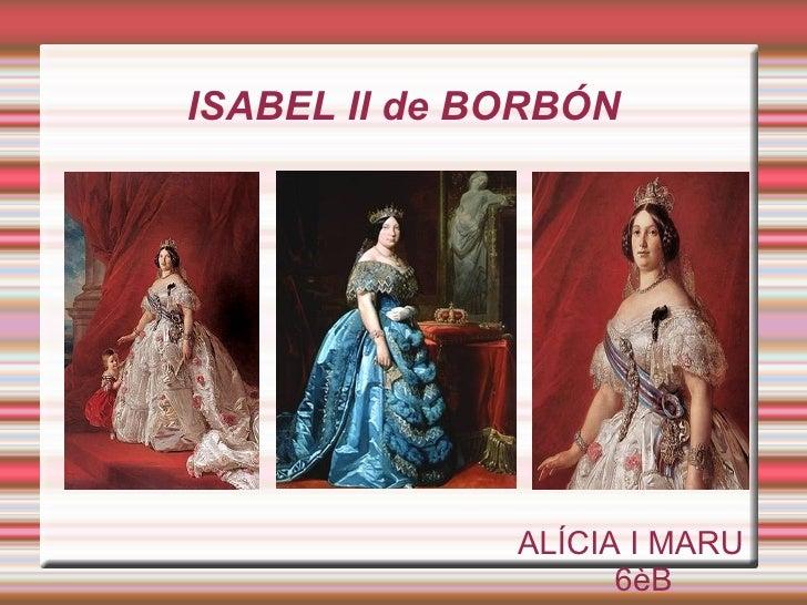 ISABEL II de BORBÓN              ALÍCIA I MARU                    6èB