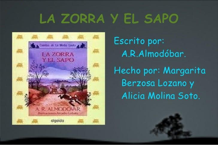 LA ZORRA Y EL SAPO <ul><li>Escrito por: A.R.Almodóbar.